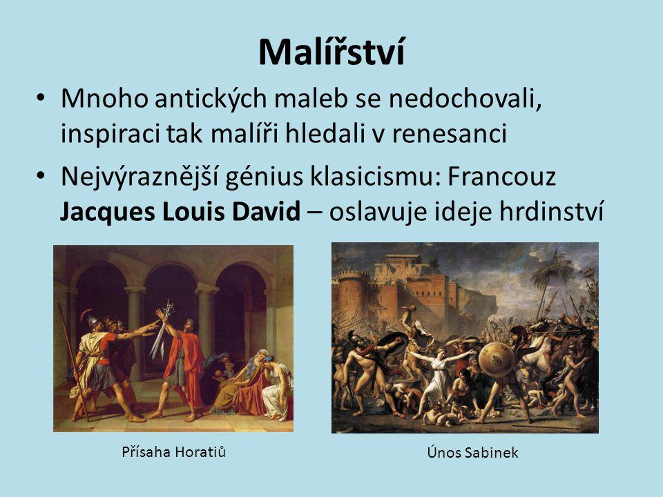 Malířství Mnoho antických maleb se nedochovali, inspiraci tak malíři hledali v renesanci Nejvýraznější génius klasicismu: Francouz Jacques Louis David