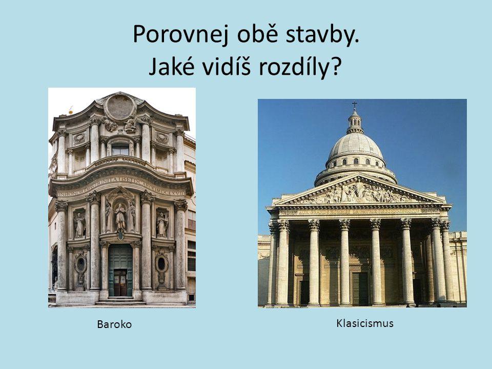 Porovnej obě stavby. Jaké vidíš rozdíly? Baroko Klasicismus