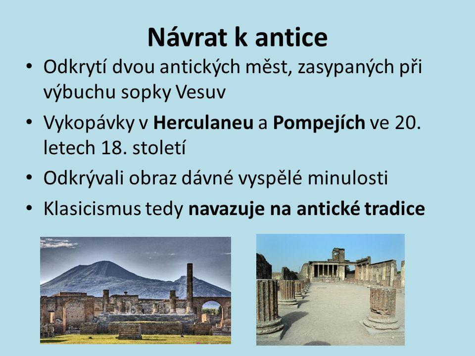 Návrat k antice Odkrytí dvou antických měst, zasypaných při výbuchu sopky Vesuv Vykopávky v Herculaneu a Pompejích ve 20. letech 18. století Odkrývali