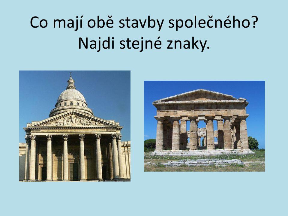 Co mají obě stavby společného? Najdi stejné znaky.