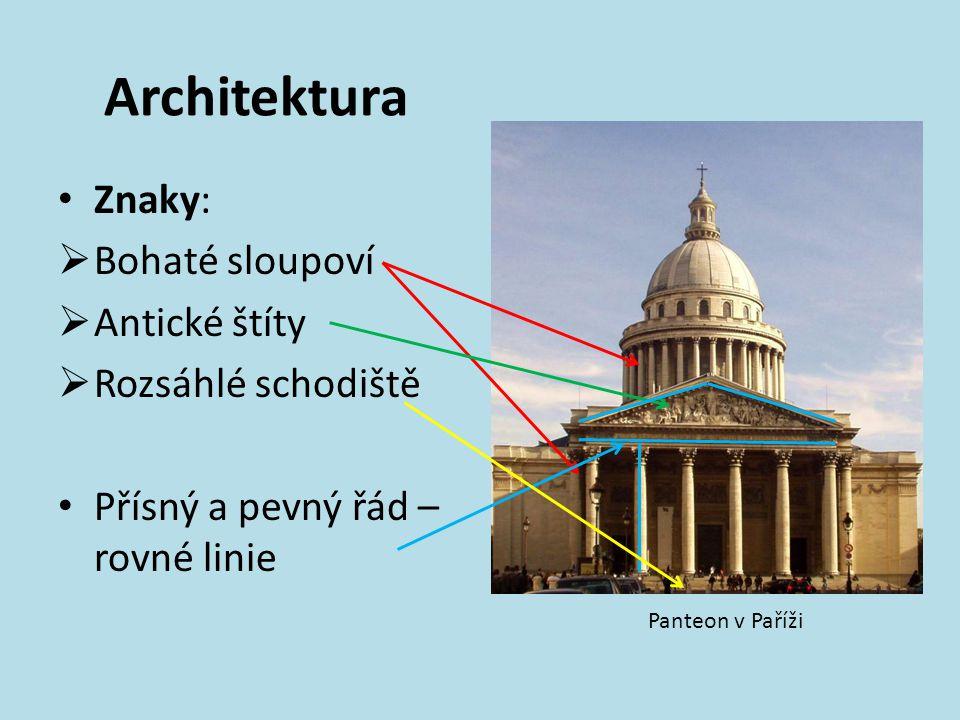 Architektura Znaky:  Bohaté sloupoví  Antické štíty  Rozsáhlé schodiště Přísný a pevný řád – rovné linie Panteon v Paříži