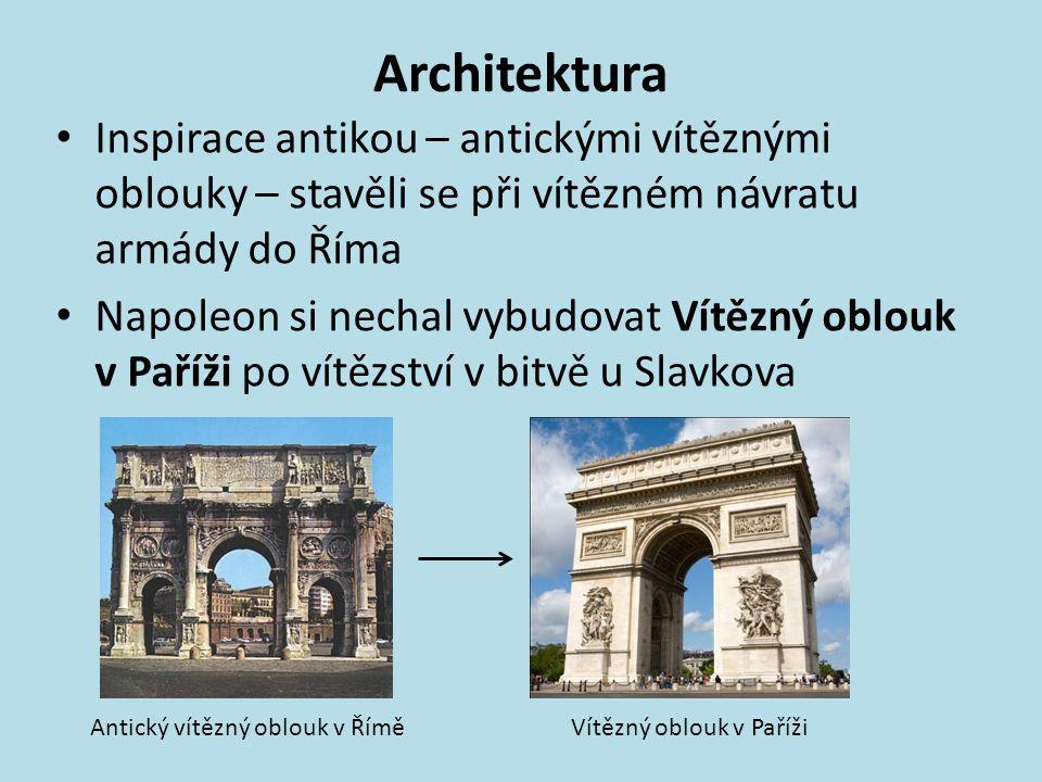 Architektura Inspirace antikou – antickými vítěznými oblouky – stavěli se při vítězném návratu armády do Říma Napoleon si nechal vybudovat Vítězný obl