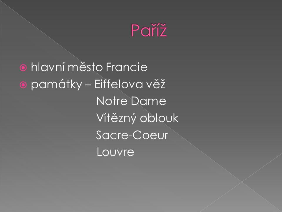  hlavní město Francie  památky – Eiffelova věž Notre Dame Vítězný oblouk Sacre-Coeur Louvre