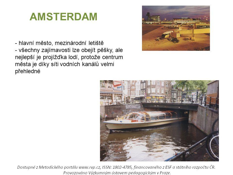 AMSTERDAM - hlavní město, mezinárodní letiště - všechny zajímavosti lze obejít pěšky, ale nejlepší je projížďka lodí, protože centrum města je díky síti vodních kanálů velmi přehledné