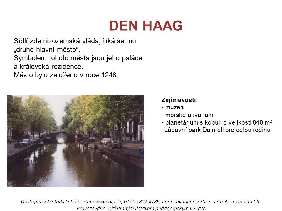 """DEN HAAG Sídlí zde nizozemská vláda, říká se mu """"druhé hlavní město ."""