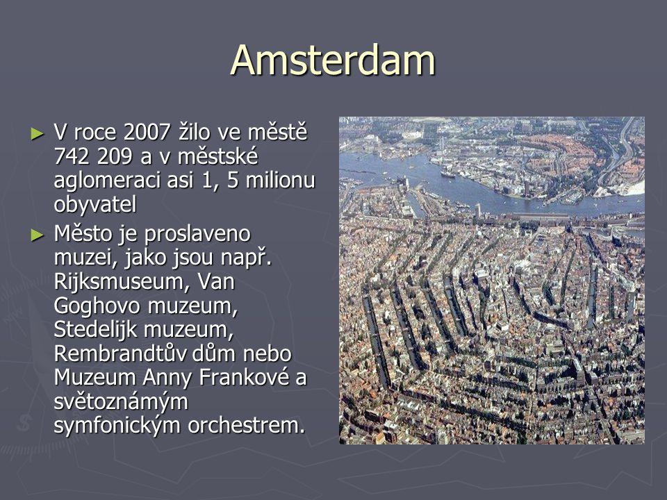 Amsterdam ► V roce 2007 žilo ve městě 742 209 a v městské aglomeraci asi 1, 5 milionu obyvatel ► Město je proslaveno muzei, jako jsou např.