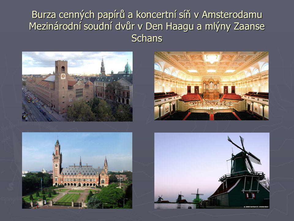 Burza cenných papírů a koncertní síň v Amsterodamu Mezinárodní soudní dvůr v Den Haagu a mlýny Zaanse Schans