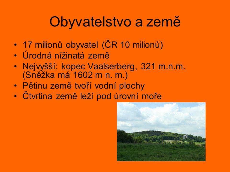 Obyvatelstvo a země 17 milionů obyvatel (ČR 10 milionů) Úrodná nížinatá země Nejvyšší: kopec Vaalserberg, 321 m.n.m. (Sněžka má 1602 m n. m.) Pětinu z