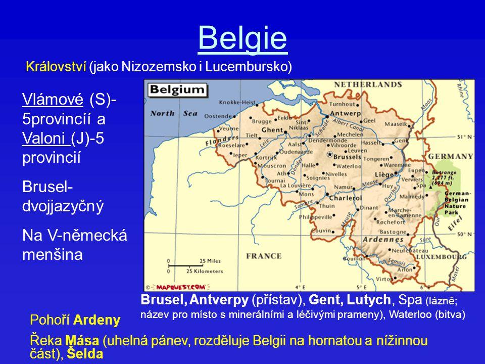 Belgie Vlámové (S)- 5provincíí a Valoni (J)-5 provincií Brusel- dvojjazyčný Na V-německá menšina Království (jako Nizozemsko i Lucembursko) Pohoří Ard