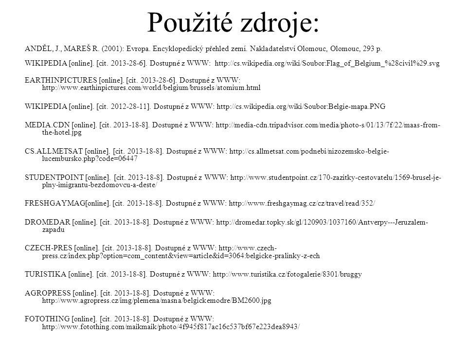 ANDĚL, J., MAREŠ R. (2001): Evropa. Encyklopedický přehled zemí. Nakladatelství Olomouc, Olomouc, 293 p. WIKIPEDIA [online]. [cit. 2013-28-6]. Dostupn