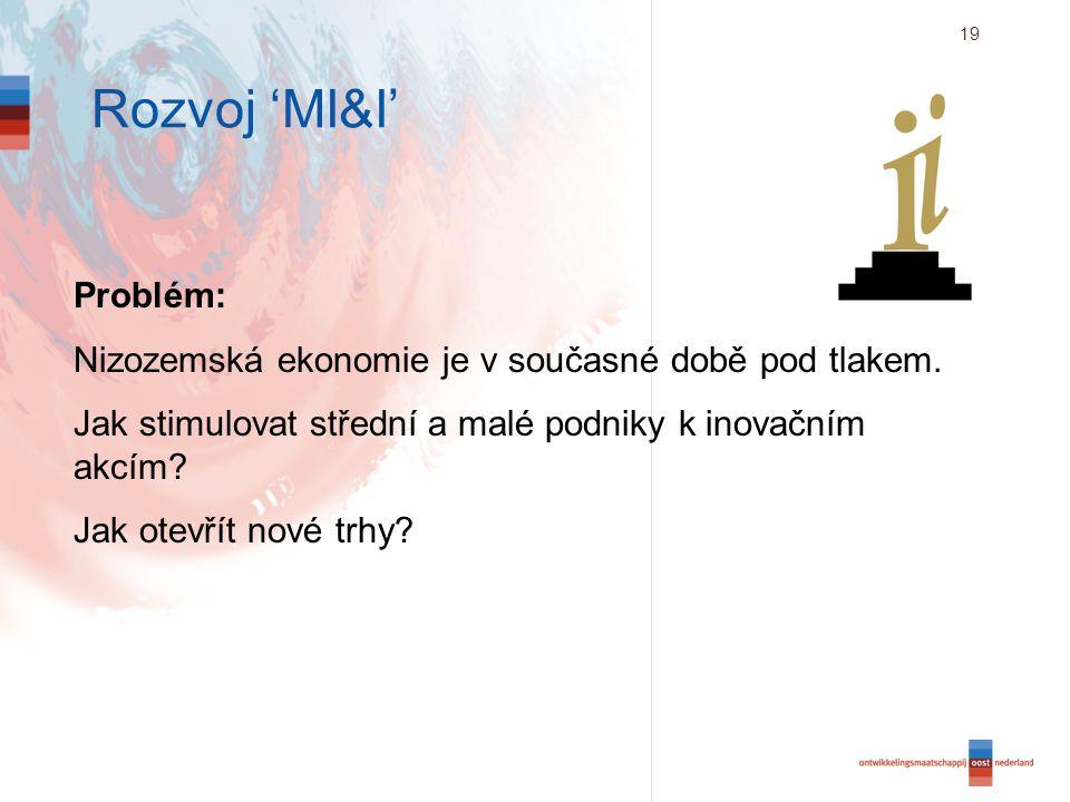 19 Rozvoj 'MI&I' Problém: Nizozemská ekonomie je v současné době pod tlakem.