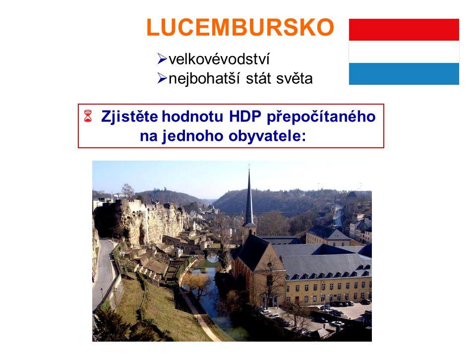 LUCEMBURSKO  velkovévodství  nejbohatší stát světa  Zjistěte hodnotu HDP přepočítaného na jednoho obyvatele: