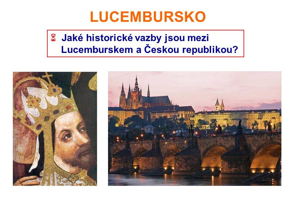 LUCEMBURSKO  Jaké historické vazby jsou mezi Lucemburskem a Českou republikou?