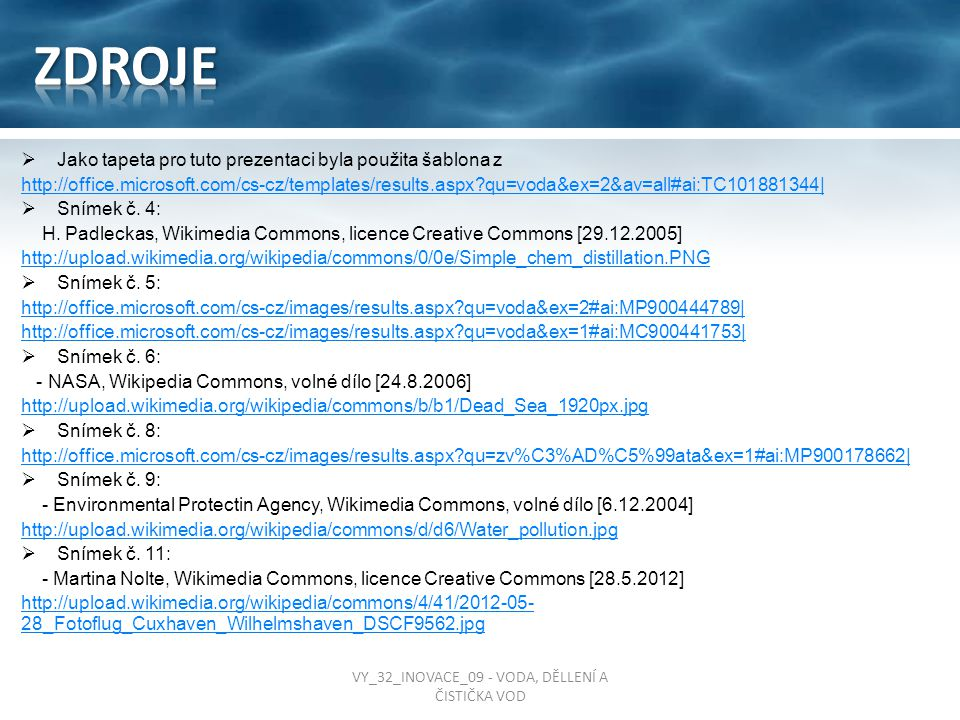  Jako tapeta pro tuto prezentaci byla použita šablona z http://office.microsoft.com/cs-cz/templates/results.aspx?qu=voda&ex=2&av=all#ai:TC101881344|  Snímek č.