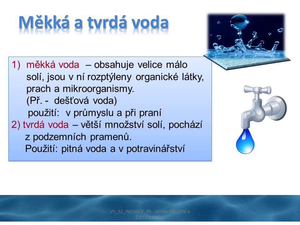 1)měkká voda – obsahuje velice málo solí, jsou v ní rozptýleny organické látky, prach a mikroorganismy.