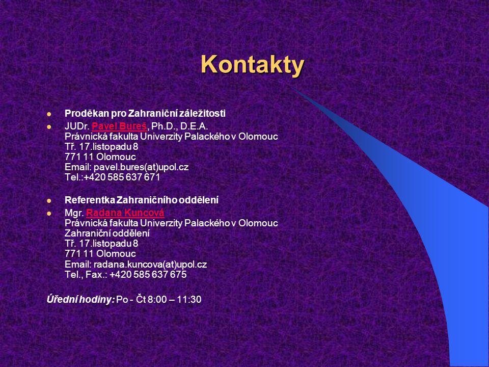 Kontakty Proděkan pro Zahraniční záležitosti JUDr. Pavel Bureš, Ph.D., D.E.A. Právnická fakulta Univerzity Palackého v Olomouc Tř. 17.listopadu 8 771