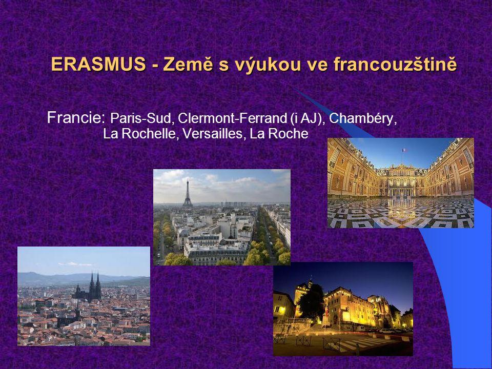ERASMUS - Země s výukou ve francouzštině Francie: Paris-Sud, Clermont-Ferrand (i AJ), Chambéry, La Rochelle, Versailles, La Roche