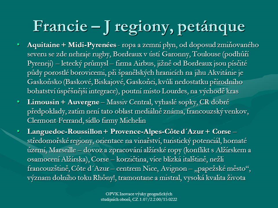 Francie – J regiony, petánque Aquitaine + Midi-Pyrenées - ropa a zemní plyn, od doposud zmiňovaného severu se zde nehraje rugby, Bordeaux v ústí Garon