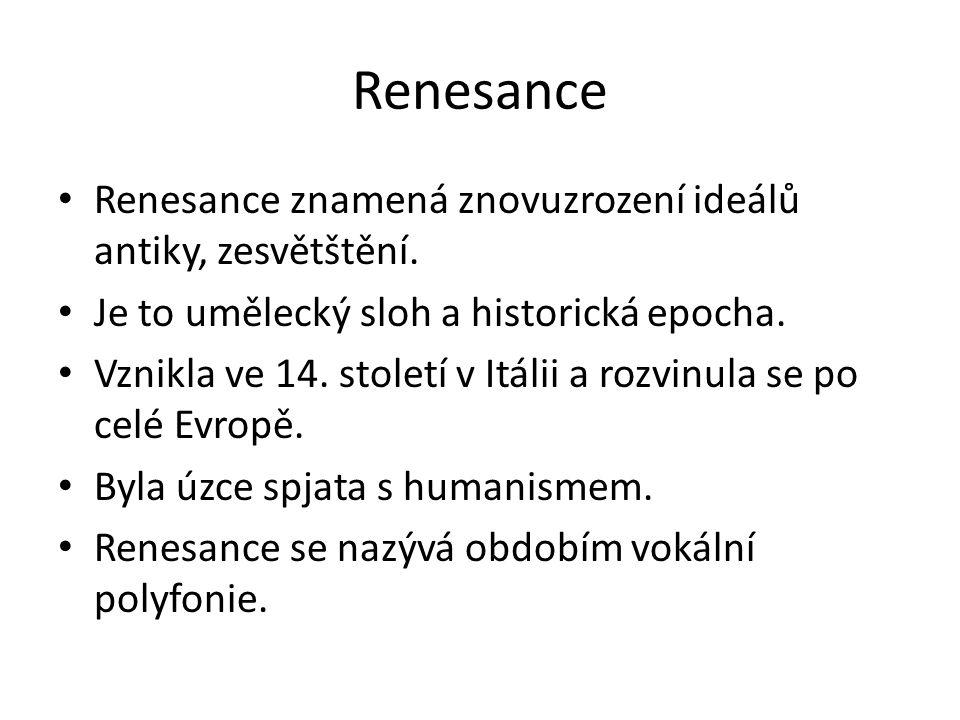 Renesance Renesance znamená znovuzrození ideálů antiky, zesvětštění. Je to umělecký sloh a historická epocha. Vznikla ve 14. století v Itálii a rozvin