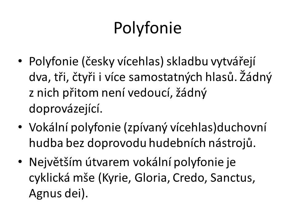 Polyfonie Polyfonie (česky vícehlas) skladbu vytvářejí dva, tři, čtyři i více samostatných hlasů. Žádný z nich přitom není vedoucí, žádný doprovázejíc