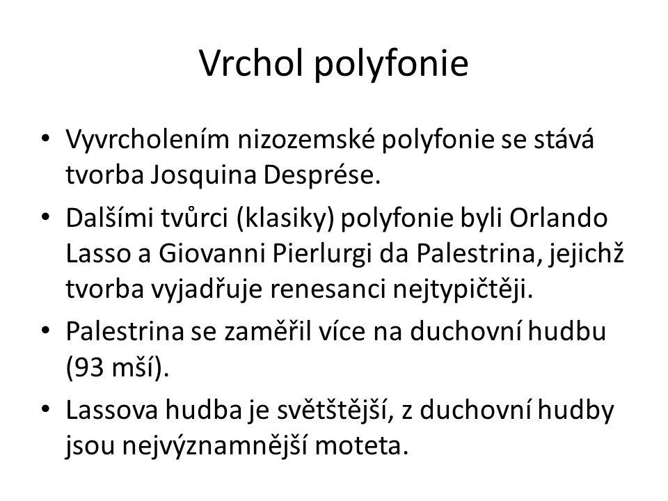 Vrchol polyfonie Vyvrcholením nizozemské polyfonie se stává tvorba Josquina Desprése. Dalšími tvůrci (klasiky) polyfonie byli Orlando Lasso a Giovanni