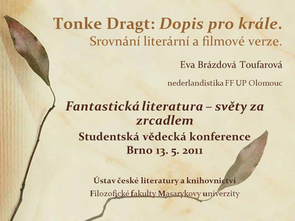 Tonke Dragt: Dopis pro krále. Srovnání literární a filmové verze. Eva Brázdová Toufarová nederlandistika FF UP Olomouc Fantastická literatura – světy