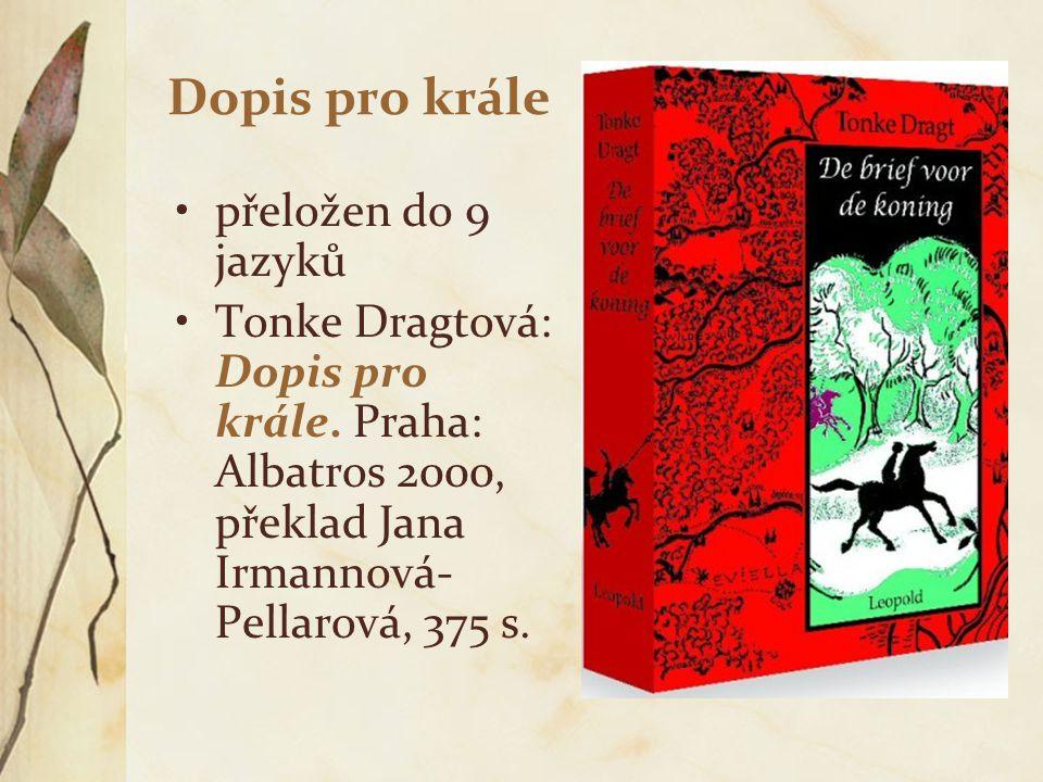 Dopis pro krále přeložen do 9 jazyků Tonke Dragtová: Dopis pro krále. Praha: Albatros 2000, překlad Jana Irmannová- Pellarová, 375 s.