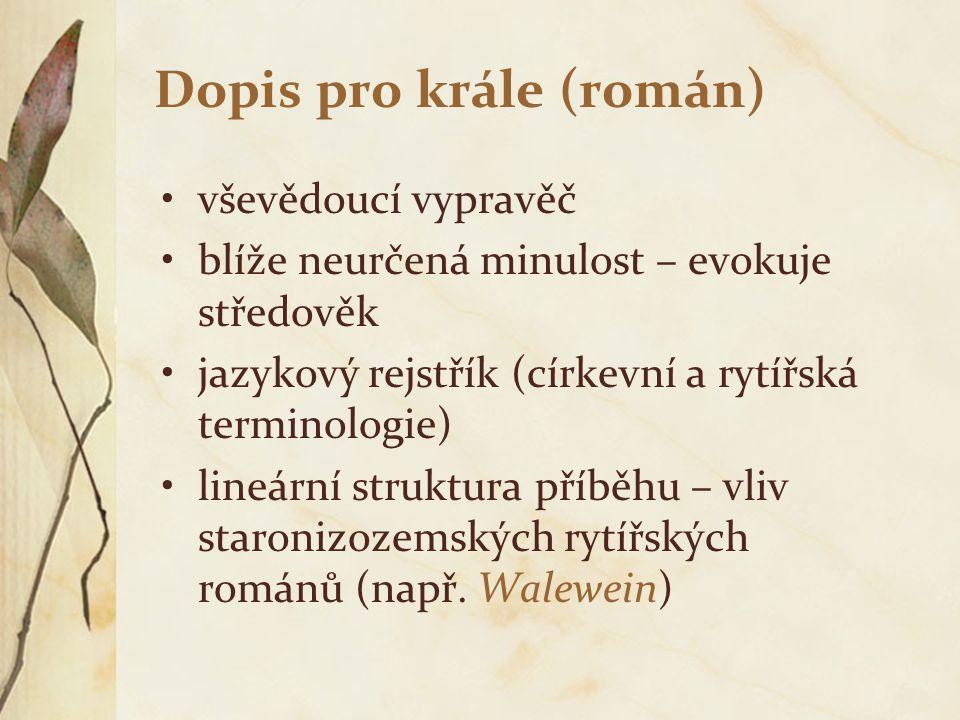 Dopis pro krále (román) vševědoucí vypravěč blíže neurčená minulost – evokuje středověk jazykový rejstřík (církevní a rytířská terminologie) lineární