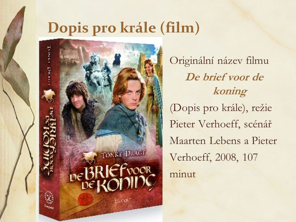 Dopis pro krále (film) Originální název filmu De brief voor de koning (Dopis pro krále), režie Pieter Verhoeff, scénář Maarten Lebens a Pieter Verhoef