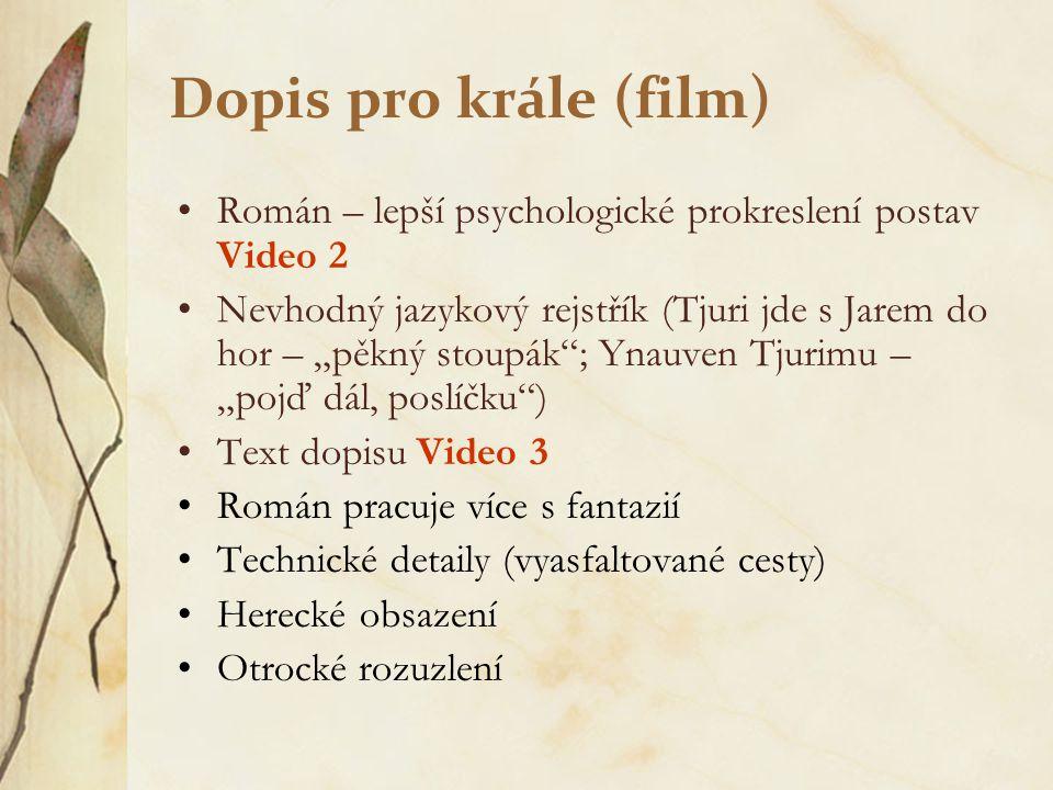 """Dopis pro krále (film) Román – lepší psychologické prokreslení postav Video 2 Nevhodný jazykový rejstřík (Tjuri jde s Jarem do hor – """"pěkný stoupák"""";"""