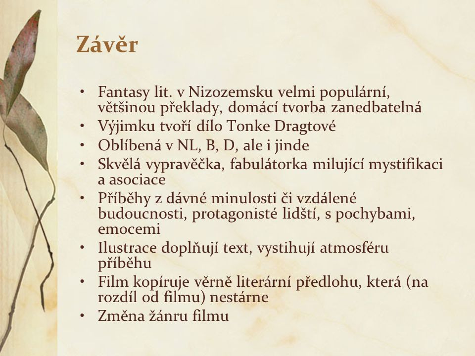 Závěr Fantasy lit. v Nizozemsku velmi populární, většinou překlady, domácí tvorba zanedbatelná Výjimku tvoří dílo Tonke Dragtové Oblíbená v NL, B, D,