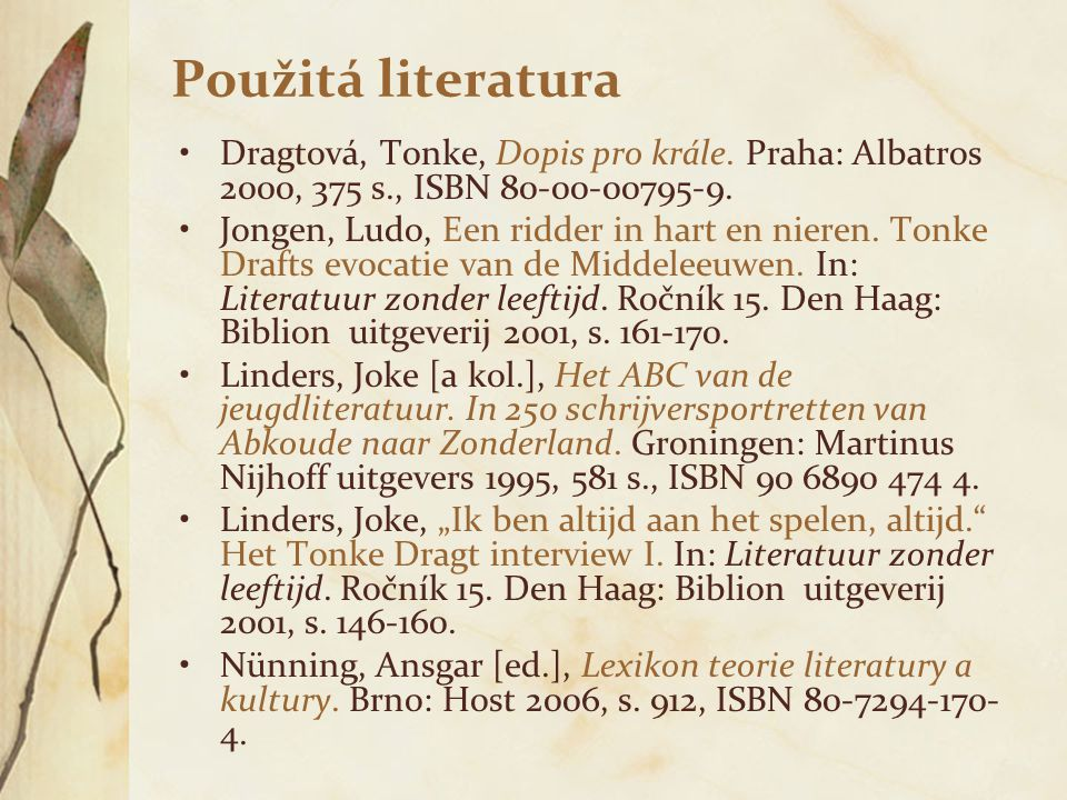 Použitá literatura Dragtová, Tonke, Dopis pro krále. Praha: Albatros 2000, 375 s., ISBN 80-00-00795-9. Jongen, Ludo, Een ridder in hart en nieren. Ton