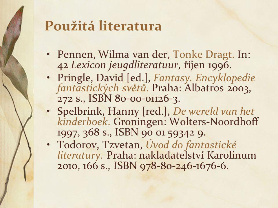 Použitá literatura Pennen, Wilma van der, Tonke Dragt. In: 42 Lexicon jeugdliteratuur, říjen 1996. Pringle, David [ed.], Fantasy. Encyklopedie fantast