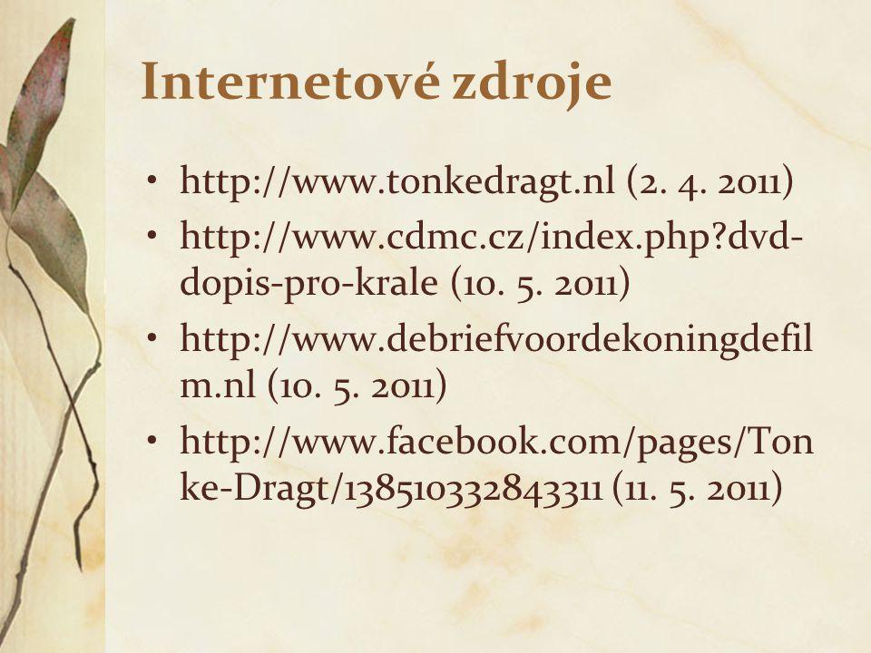 Internetové zdroje http://www.tonkedragt.nl (2. 4. 2011) http://www.cdmc.cz/index.php?dvd- dopis-pro-krale (10. 5. 2011) http://www.debriefvoordekonin