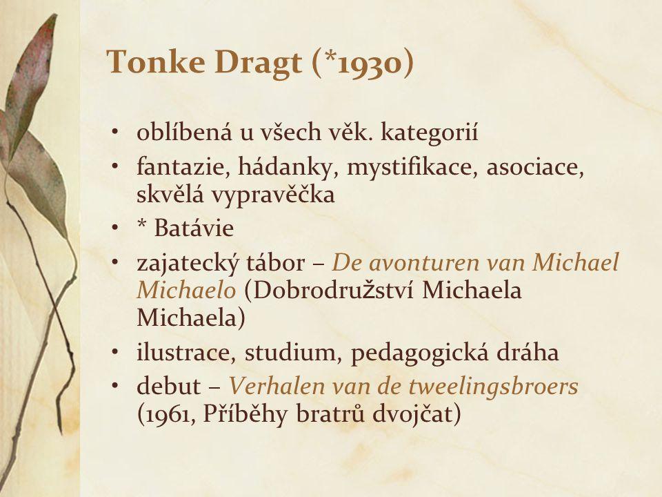 Tonke Dragt (*1930) oblíbená u všech věk. kategorií fantazie, hádanky, mystifikace, asociace, skvělá vypravěčka * Batávie zajatecký tábor – De avontur