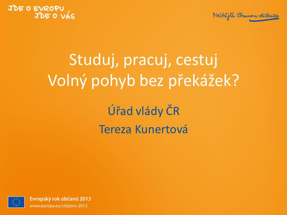Studuj, pracuj, cestuj Volný pohyb bez překážek? Úřad vlády ČR Tereza Kunertová