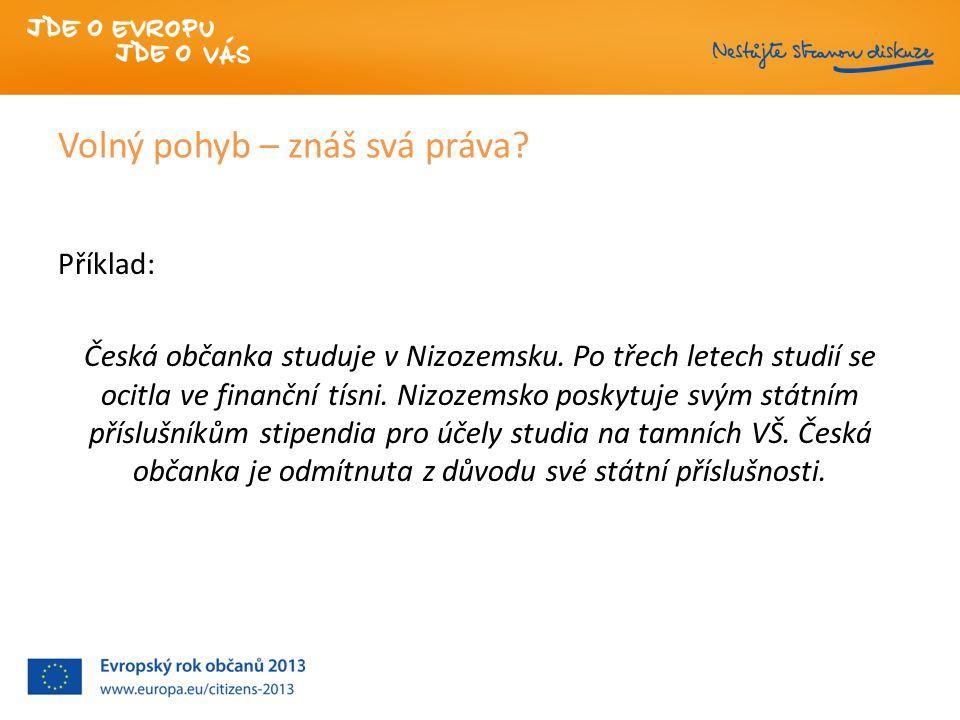 Volný pohyb – znáš svá práva.Příklad: Česká občanka studuje v Nizozemsku.
