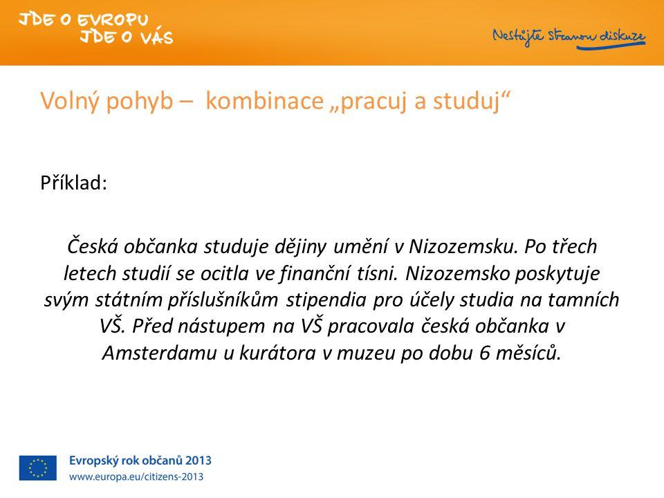 """Volný pohyb – kombinace """"pracuj a studuj Příklad: Česká občanka studuje dějiny umění v Nizozemsku."""