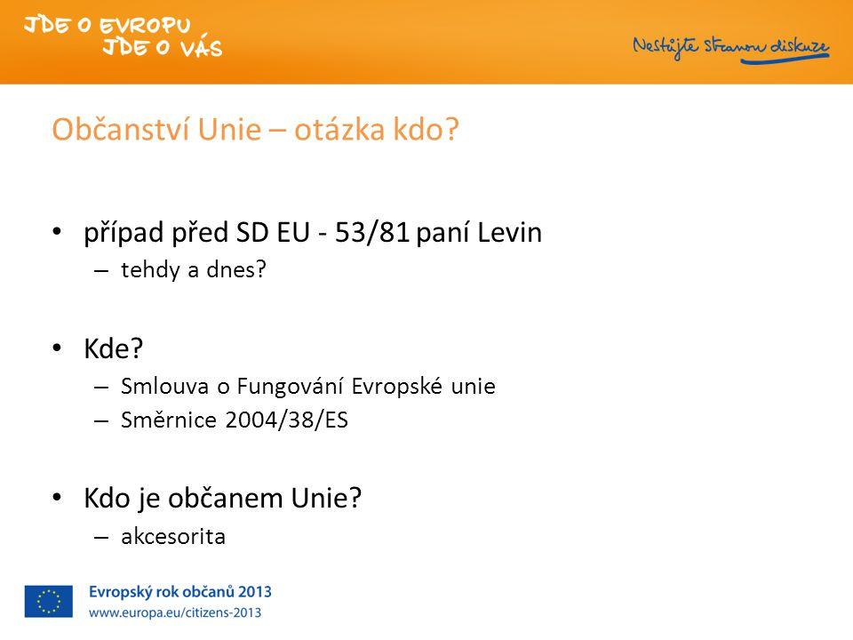 Občanství Unie – otázka kdo.případ před SD EU - 53/81 paní Levin – tehdy a dnes.