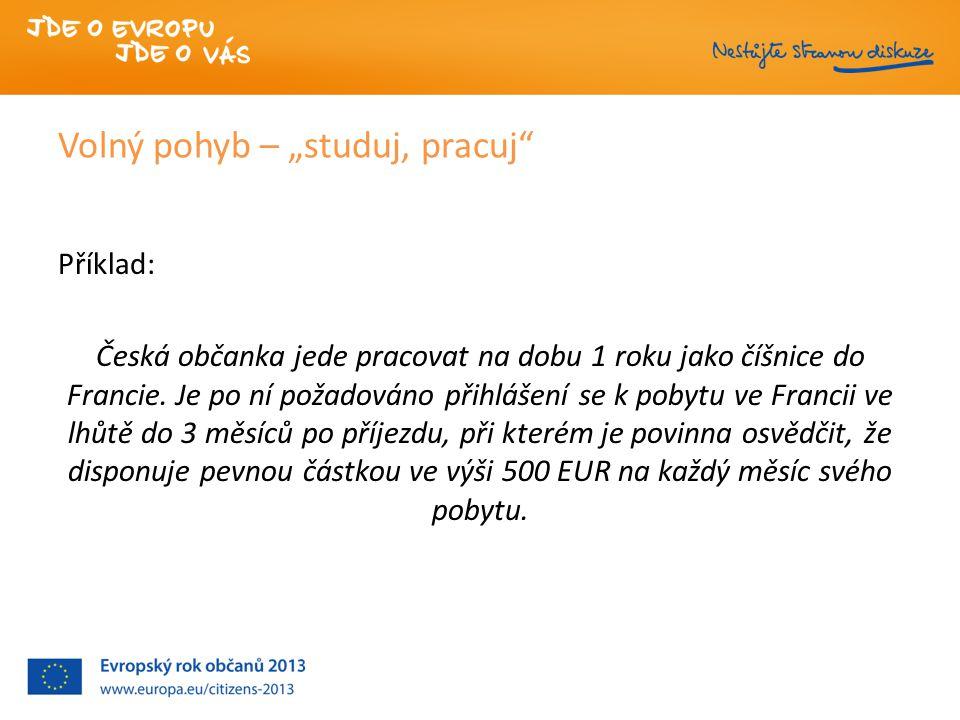 """Volný pohyb – """"studuj, pracuj Příklad: Česká občanka jede pracovat na dobu 1 roku jako číšnice do Francie."""