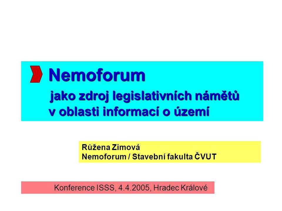 Nemoforum jako zdroj legislativních námětů v oblasti informací o území Růžena Zimová Nemoforum / Stavební fakulta ČVUT Konference ISSS, 4.4.2005, Hradec Králové