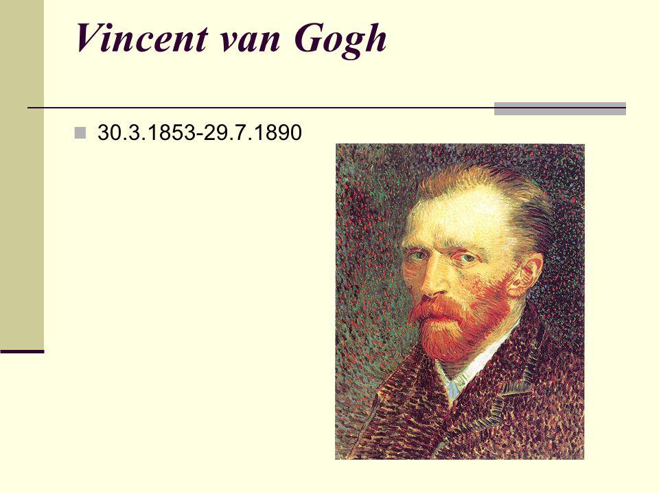Vincent van Gogh 30.3.1853-29.7.1890