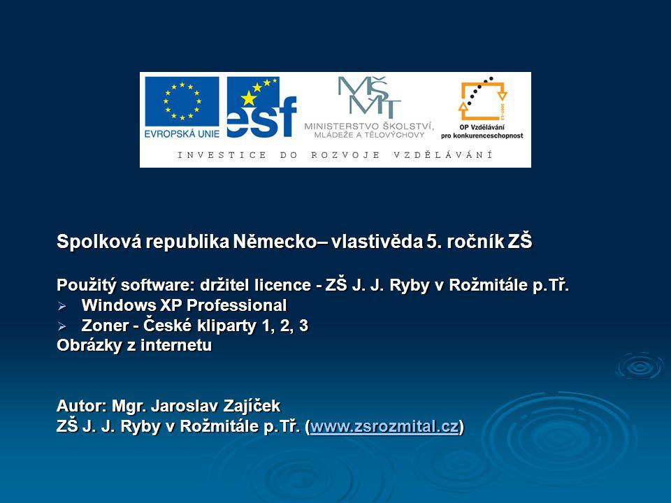 Spolková republika Německo– vlastivěda 5. ročník ZŠ Použitý software: držitel licence - ZŠ J. J. Ryby v Rožmitále p.Tř.  Windows XP Professional  Zo