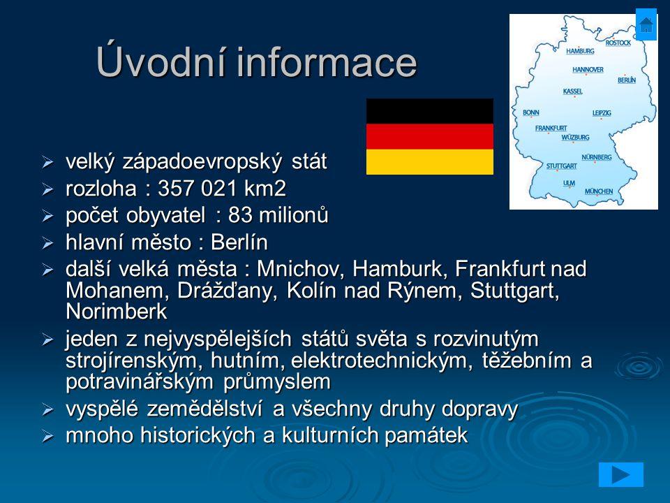Úvodní informace  velký západoevropský stát  rozloha : 357 021 km2  počet obyvatel : 83 milionů  hlavní město : Berlín  další velká města : Mnich