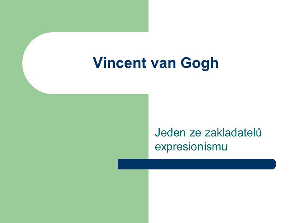 Vincent van Gogh Jeden ze zakladatelů expresionismu
