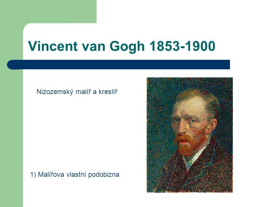 Vincent van Gogh 1853-1900 1) Malířova vlastní podobizna Nizozemský malíř a kreslíř