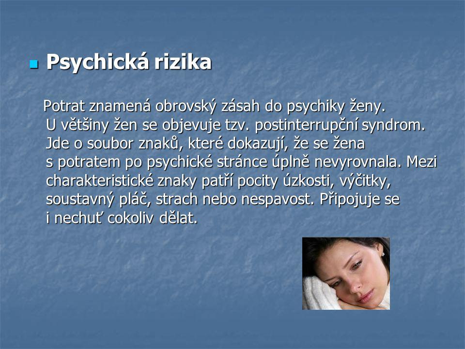 Psychická rizika Psychická rizika Potrat znamená obrovský zásah do psychiky ženy.