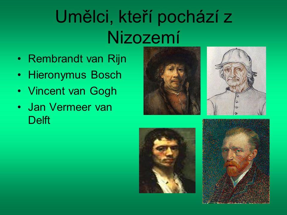 Umělci, kteří pochází z Nizozemí Rembrandt van Rijn Hieronymus Bosch Vincent van Gogh Jan Vermeer van Delft