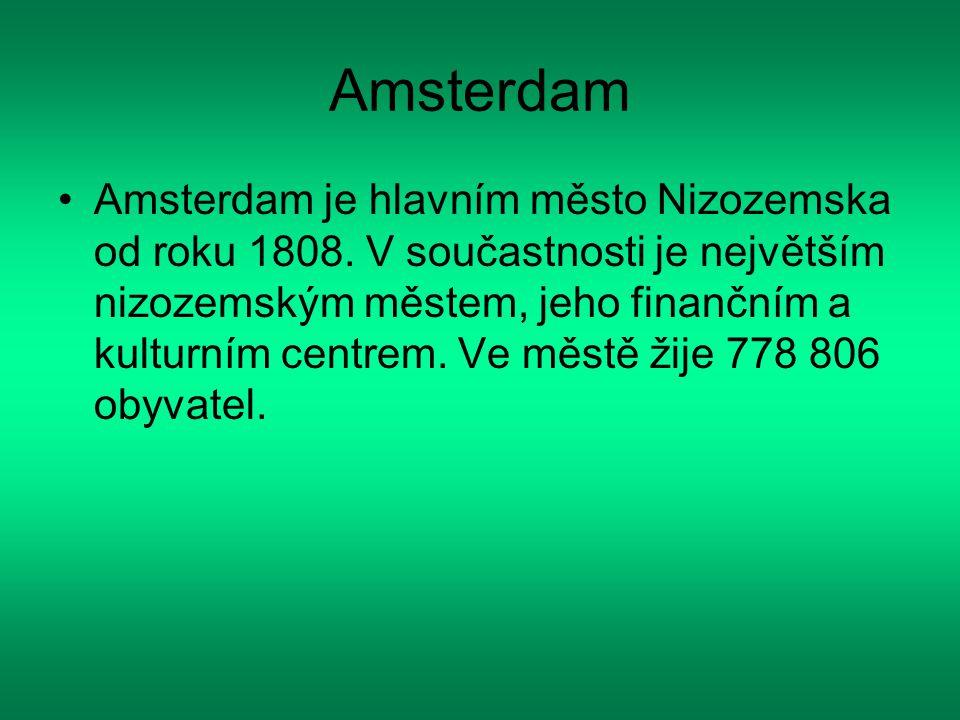 Amsterdam Amsterdam je hlavním město Nizozemska od roku 1808. V součastnosti je největším nizozemským městem, jeho finančním a kulturním centrem. Ve m