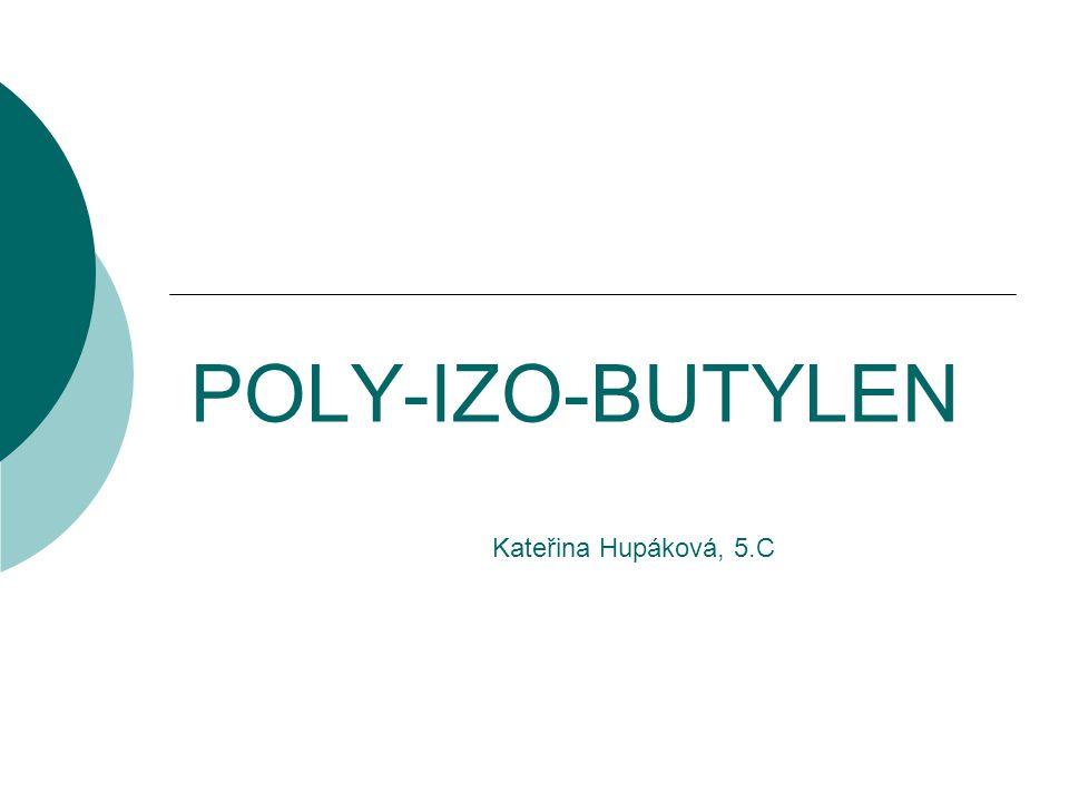 POLY-IZO-BUTYLEN Kateřina Hupáková, 5.C